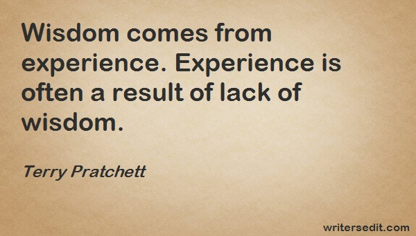 Image Quote: Wisdom comes from experience. Experience is often a result of lack of wisdom.