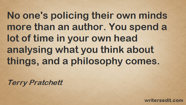 Image Quote: No one's policing their own minds more than an author. You spend a lot of time in your own head analysing what you think about things, and a philosophy comes.