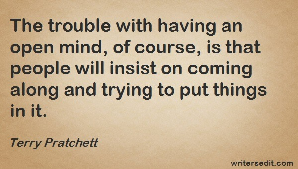 Image Quote: The trouble with having an open mind, of course, is that people will insist on coming along and trying to put things in it.