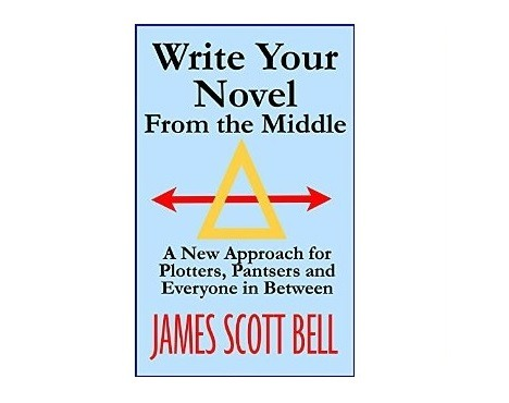 Write Your Novel From The Middle, by James Scott Bell