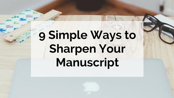 9 Simple Ways to Sharpen Your Manuscript