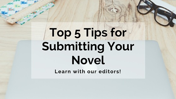 Top 5 Tips For Submitting Your Novel
