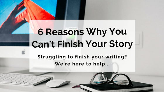 6-reasons-why-you-cant-finish-your-story