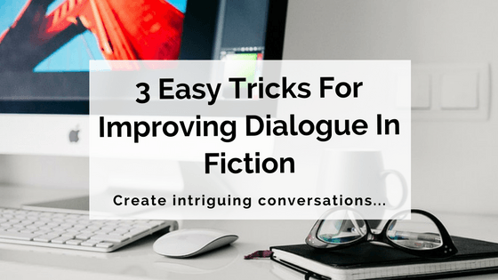 3-easy-tricks-for-improving-dialogue-in-fiction