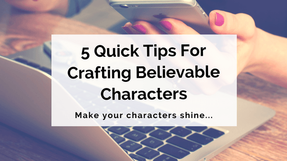 5-quick-tips-for-crafting-believable-characters
