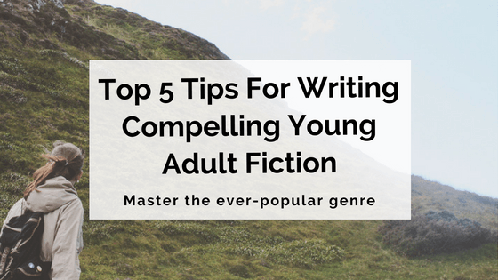 top-5-tips-for-writing-compelling-young-adult-fiction