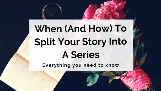 When (And How) To Split Your Story Into A Series