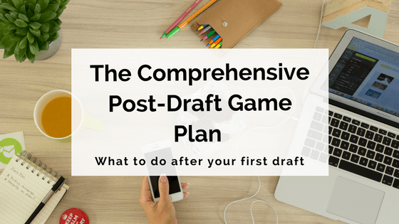 The Comprehensive Post-Draft Game Plan For Your Novel