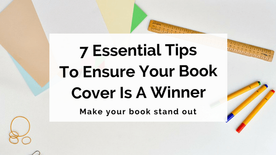 7 Essential Tips To Ensure Your Book Cover Is A Winner