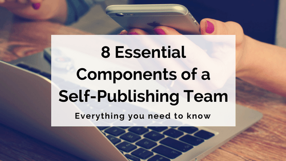 8 Essential Components of a Self-Publishing Team