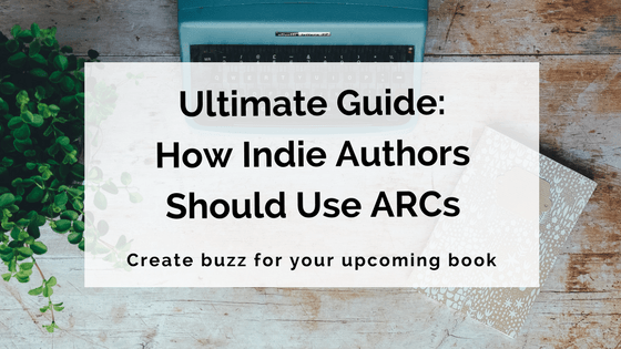Ultimate Guide- How Indie Authors Should Use ARCs