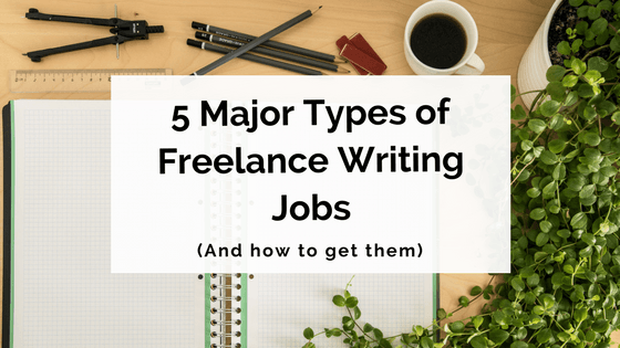 5 Major Types of Freelance Writing Jobs