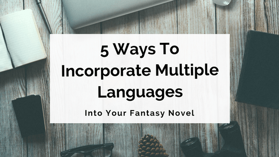 5 Ways To Incorporate Multiple Languages Into Your Fantasy Novel