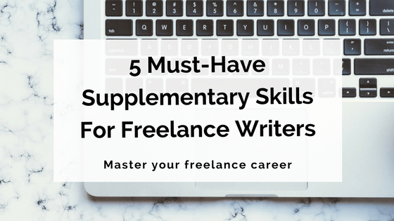 5 Must-Have Supplementary Skills For Freelance Writers