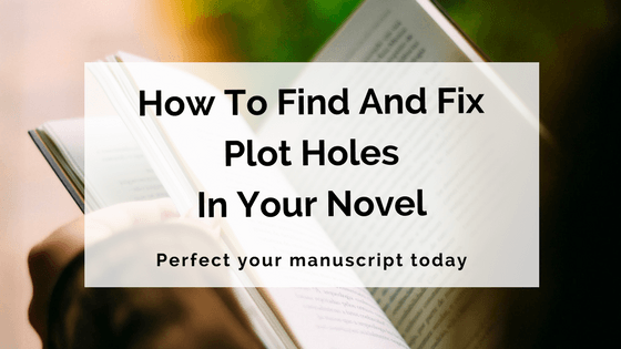 How To Find And Fix Plot Holes In Your Novel