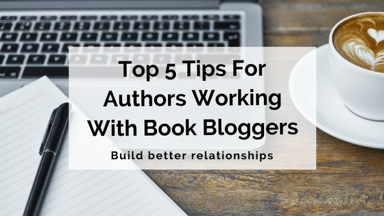 Top 5 Tips For Authors Working With Book Bloggers