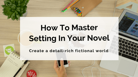 How To Master Setting In Your Novel