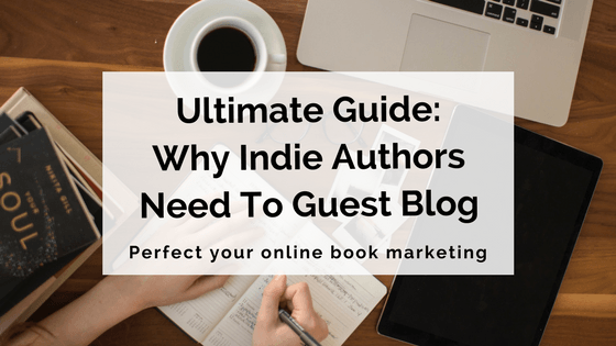 Why Indie Authors Need To Guest Blog