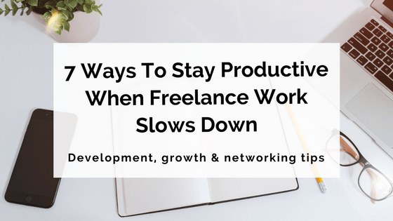 7 Ways To Stay Productive When Freelance Work Slows Down