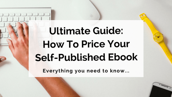 Ultimate Guide: How To Price Your Self-Published Ebook