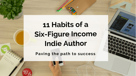 11 Habits of a Six-Figure Income Indie Author