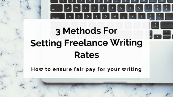 3 Methods For Setting Freelance Writing Rates