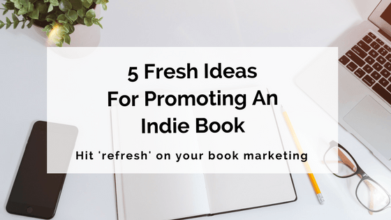 5 Fresh Ideas For Promoting An Indie Book