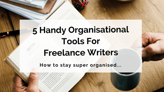 5 Handy Organisational Tools For Freelance Writers