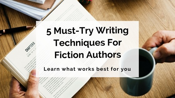 5 Must-Try Writing Techniques For Fiction Authors – Writer's Edit