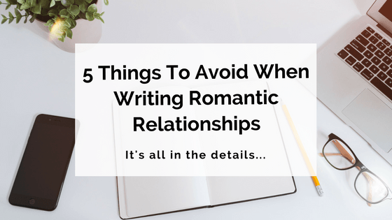 5 Things To Avoid When Writing Romantic Relationships