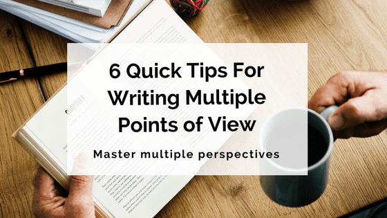 6 Quick Tips For Writing Multiple Points of View