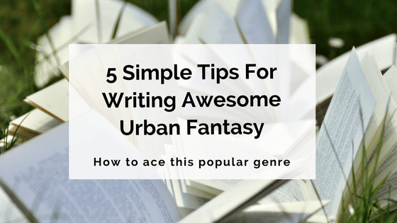 5 Simple Tips For Writing Awesome Urban Fantasy