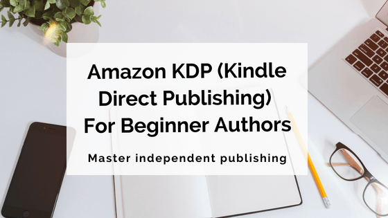 Explaining Amazon KDP (Kindle Direct Publishing) For Beginner Authors