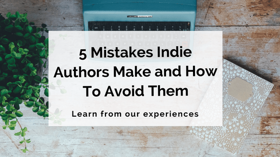 5 Common Mistakes Indie Authors Make and How To Avoid Them