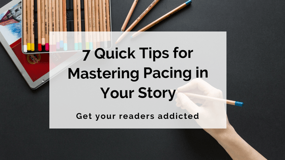 7 Quick Tips for Mastering Pacing in Your Story
