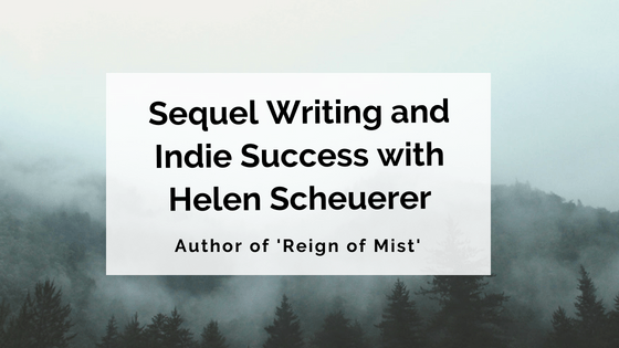 Sequel Writing and Indie Success: Interview with Helen Scheuerer, Author of 'Reign of Mist'