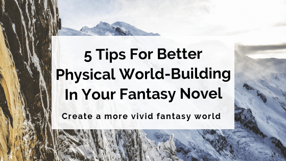5 Tips For Better Physical World-Building In Your Fantasy Novel