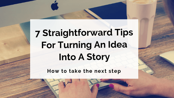 7 Straightforward Tips For Turning An Idea Into A Story