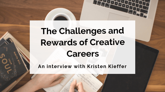 The Challenges and Rewards of Creative Careers: Interview with Kristen Kieffer