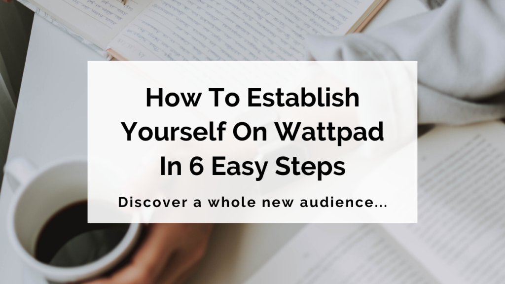 How To Establish Yourself On Wattpad In 6 Easy Steps