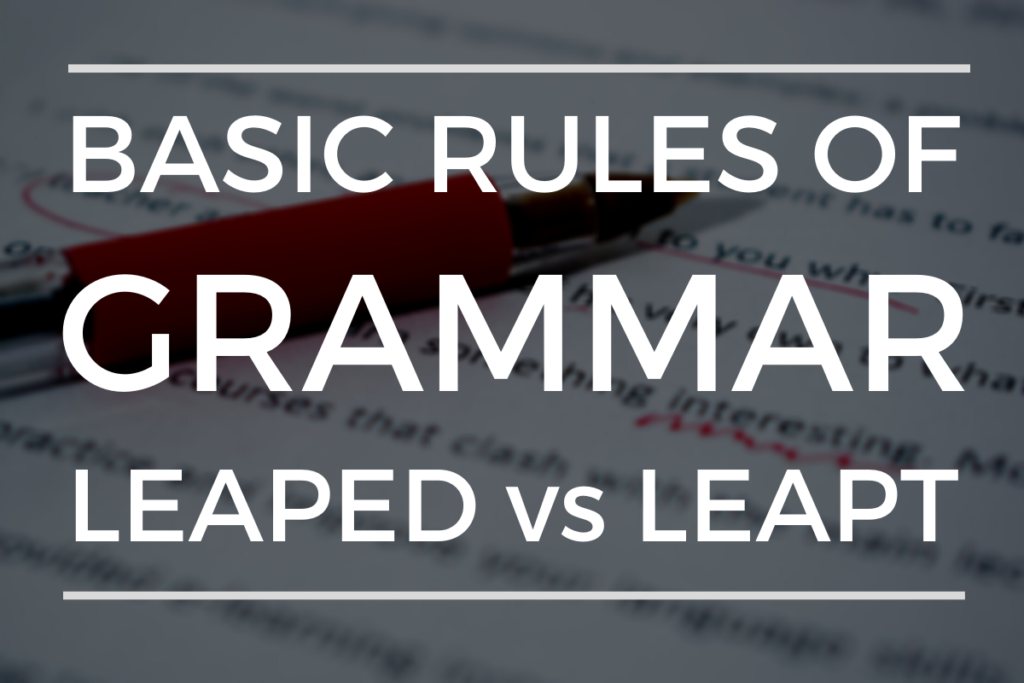 Basic Rules Of Grammar Leaped vs Leapt