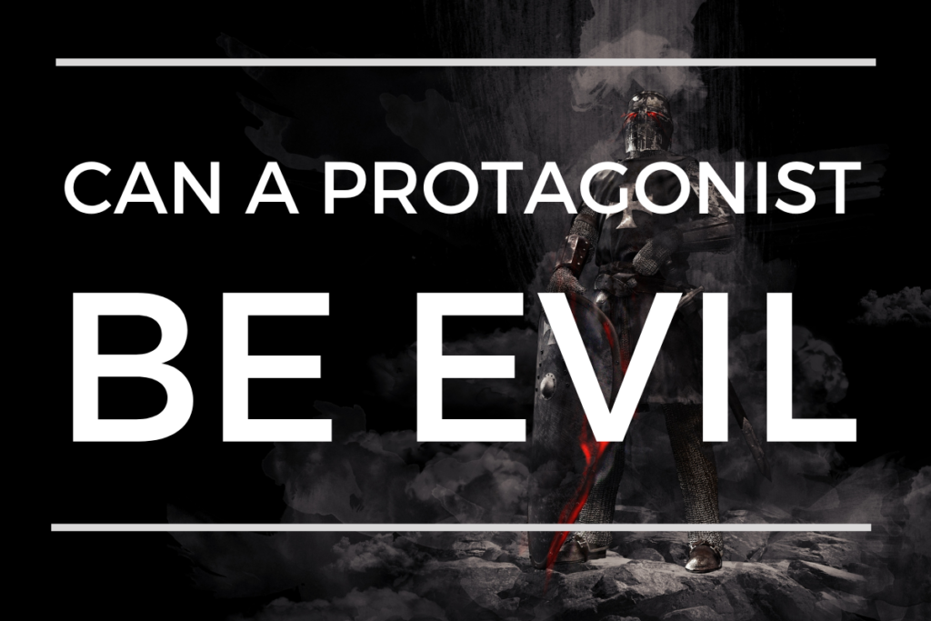 Can A Protagonist Be Evil