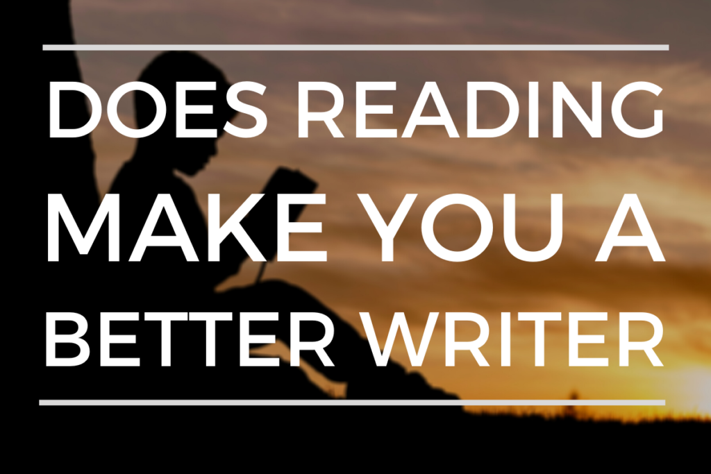 Does Reading Making You A Better Writer