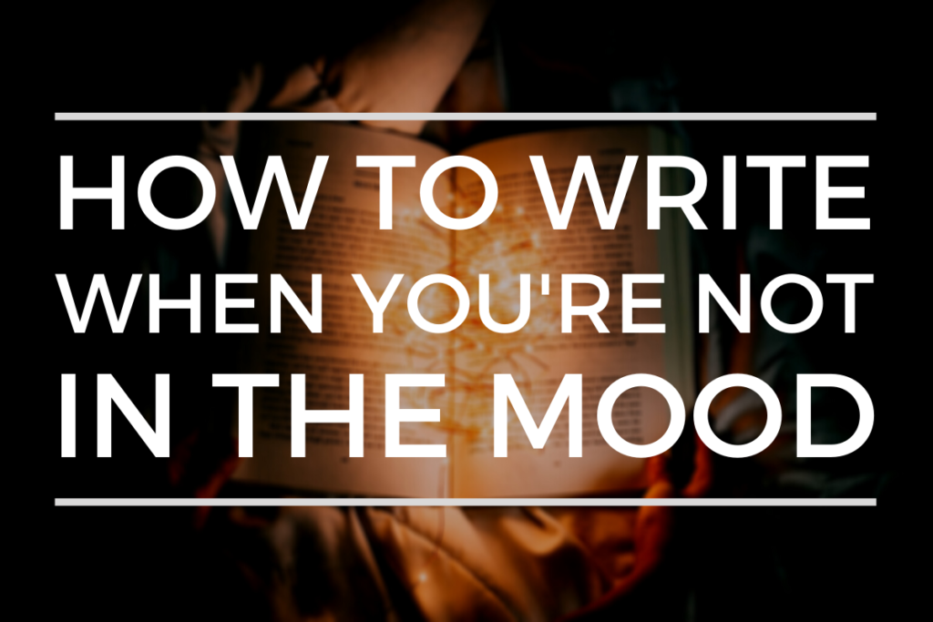 How To Write When You're Not In The Mood