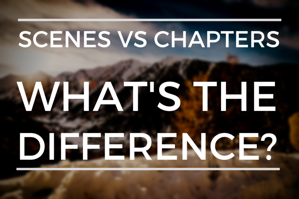 What's The Difference Between A Scene And A Chapter