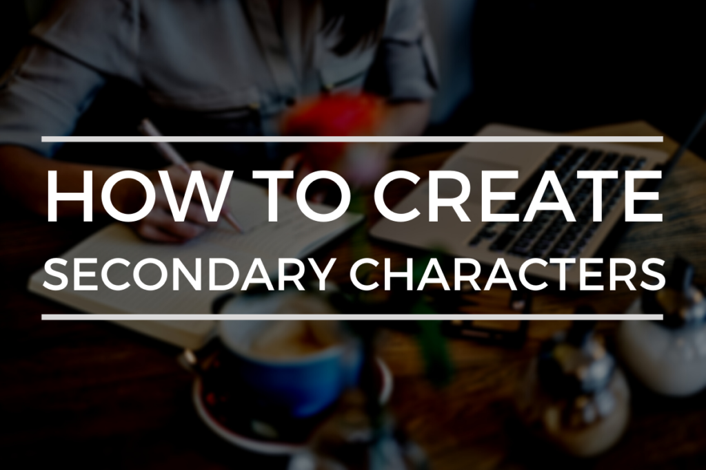 How To Create Secondary Characters