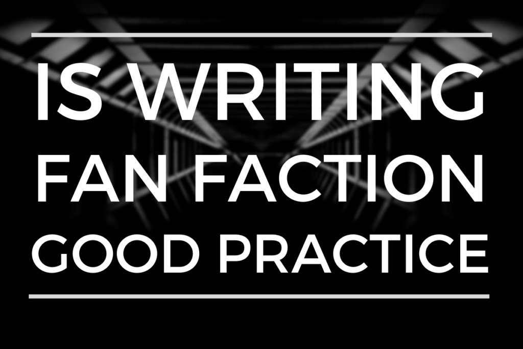 Is Writing Fan Fiction Good Practice